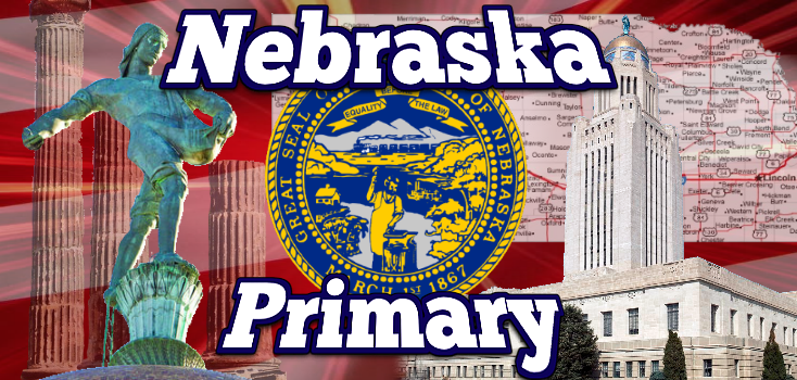 Nebraska Primary Preview and Results